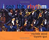 I See the Rhythm (Coretta Scott King Illustrator Award Winner) (0892391510) by Toyomi Igus