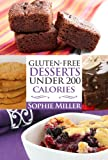Gluten-Free Desserts UNDER 200 Calories: Delicious Low Calorie and Naturally Sweet Treats your Waistline will LOVE! (English Edition)