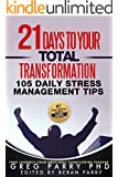21 Days to Total Transformation (105 Daily Stress Management Tips) Feel Great, Look Great, Be Great!: Turbocharge Your Life and Wake Up with a Smile (Personal Growth Series)