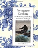 Portuguese Cooking: The Authentic and Robust Cuisine of Portugal