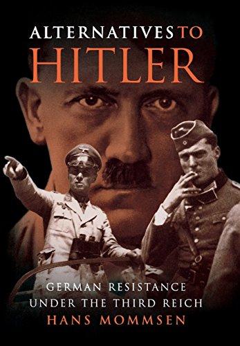 Alternatives to Hitler: German Resistance under the Third Reich