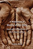A Workman Is Worthy of His Meat: Food and Colonialism in the Gabon Estuary (France Overseas: Studies in Empire and D)