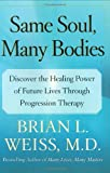 Same Soul, Many Bodies: Discover the Healing Power of Future Lives through Progression Therapy