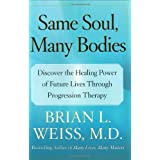 Same Soul, Many Bodies: Discover the Healing Power of Future Lives through Progression Therapy ~ Brian Weiss