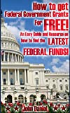 How to get federal government grants for FREE! An easy guide and resource on how to find the latest federal funds!