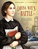 Louisa May's Battle: How the Civil War Led to <i>Little Women</i> (0802796680) by Krull, Kathleen