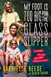 img - for My Foot Is Too Big for the Glass Slipper: A Guide to the Less Than Perfect Life book / textbook / text book