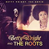 Betty Wright And The Roots Betty Wright: The Movie