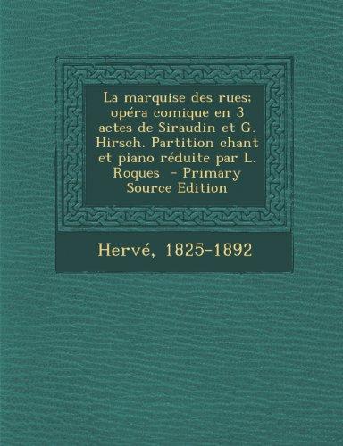 La Marquise Des Rues; Opera Comique En 3 Actes de Siraudin Et G. Hirsch. Partition Chant Et Piano Reduite Par L. Roques