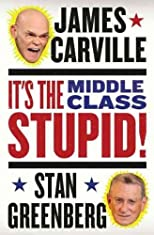 It's the Middle Class, Stupid! [ IT'S THE MIDDLE CLASS, STUPID! BY Carville, James ( Author ) Jul-10-2012
