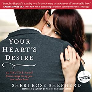 Your Heart's Desire: 14 Truths That Will Forever Change the Way You Love and Are Loved | [Sheri Rose Shepherd]