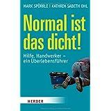 """Normal ist das dicht!: Hilfe,  Handwerker - ein �berlebensf�hrervon """"Mark Sp�rrle"""""""