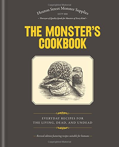 The Monster's Cookbook: Everyday Recipes for the Living, Dead and Undead by Hoxton Street Monster Supplies