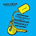 Claire DeWitt and the Bohemian Highway (       UNABRIDGED) by Sara Gran Narrated by Carol Monda