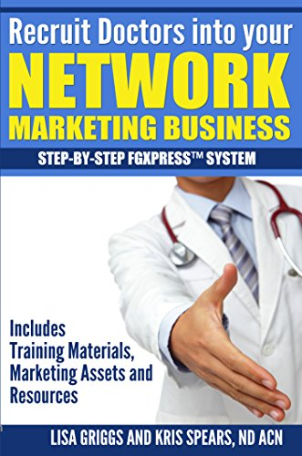 Recruit Doctors Into Your Network Marketing Business: Step-By-Step Fgxpresstm System