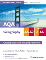 AQA AS/A2 Geography Student Unit Guide, unit 2 and 4a: Geographical Skills including Fieldwork