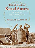 The Siege of Kut-al-Amara: At War in Mesopotamia, 1915-1916 (Twentieth-Century Battles)