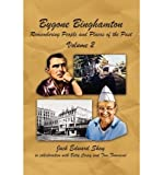 img - for By Jack Edward Shay Bygone Binghamton: Remembering People And Places Of The Past Volume Two [Paperback] book / textbook / text book