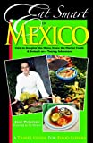 Joan Peterson Eat Smart in Mexico: How to Decipher the Menu, Know the Market Foods and Embark on a Tasting Adventure (Eat Smart in Mexico)