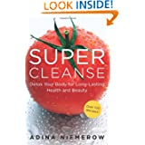 Super Cleanse: Detox Your Body for Long Lasting Health and Beauty
