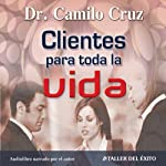 Clientes Para Toda La Vida [Clients for LIfe] | Camilo Cruz