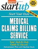 Start Your Own Medical Claims Billing Service: Your Step-By-Step Guide to Success (StartUp Series)