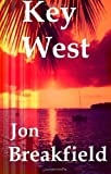 Key West: Tequila, a Pinch of Salt and a Quirky Slice of America by Breakfield, Jon (2012)