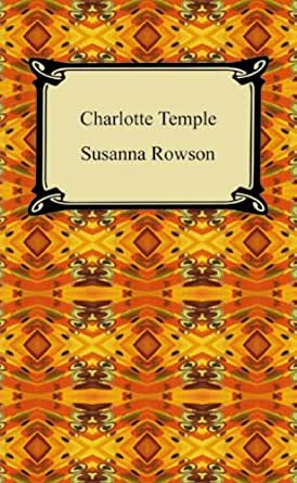 charlotte temple by susanna rowson essay This is eminent in the story charlotte temple by susanna rowson in which the reader comes across many characters sentimentalism in charlotte temple essay.