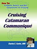 img - for Cruising Catamaran Communique: How To: Compare, Select and Sail Catamarans For Cruising book / textbook / text book