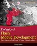 Richard Wagner Professional Flash Mobile Development: Creating Android and iPhone Applications (Wrox Programmer to Programmer)