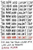 The Man Who Couldn't Stop: OCD, and the True Story of a Life Lost in Thought