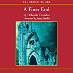 A Finer End: A Duncan Kincaid / Gemma James Novel (       UNABRIDGED) by Deborah Crombie Narrated by Jenny Sterlin