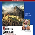 The Modern Scholar: The Incas: Inside an American Empire (       UNABRIDGED) by Terence N. D'Altroy Narrated by Terence N. D'Altroy