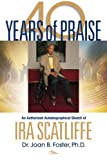 img - for 40 Years of Praise: An Authorized Autobiographical Sketch of IRA SCATLIFFE book / textbook / text book
