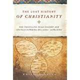 The Lost History of Christianity: The Thousand-Year Golden Age of the Church in the Middle East, Africa, and Asia--and How It Died ~ Philip Jenkins
