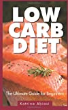 Low Carb Diet: The Ultimate Guide for Beginners