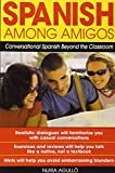 img - for Spanish Among Amigos : Conversational Spanish Beyond the Classroom book / textbook / text book