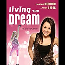 Living the Dream: Hannah Montana and Miley Cyrus: The Unofficial Story (       UNABRIDGED) by Susan Janic Narrated by Cassandra Morris