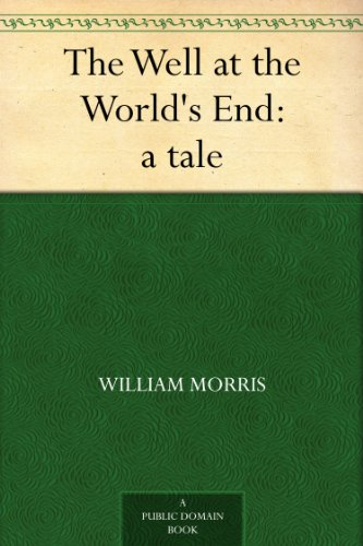 William Morris - The Well at the World's End: a tale