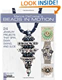 Marcia DeCoster's Beads in Motion: 24 Jewelry Projects that Spin, Sway, Swing, and Slide (Lark Jewelry & Beading Bead Inspirations)