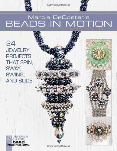 Marcia DeCoster's Beads in Motion: 24 Jewelry Projects that Spin, Sway, Swing, and Slide (Lark Jewelry & Beading Bead Inspirations) PDF