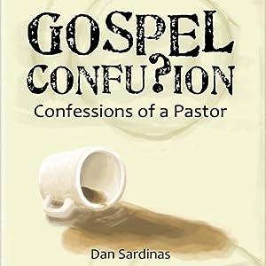 Gospel Confusion: Confessions of a Pastor | [Dan Sardinas]
