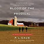 Blood of the Prodigal: An Amish-Country Mystery, Book 1 (       UNABRIDGED) by P. L. Gaus Narrated by George Newbern