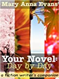 Your Novel, Day by Day: A Fiction Writers Companion