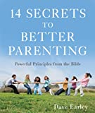 14 Secrets to Better Parenting: Powerful Principles from the Bible (14 Bible Secrets Series)
