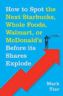 Book Cover: How to Spot the Next Starbucks, Whole Foods, Walmart, or McDonald's BEFORE Its Shares Explode: A Low-Risk Investment You Can Pretty Much ... to Retire to Florida or the South of France