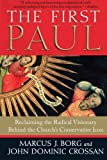 Read The First Paul: Reclaiming the Radical Visionary Behind the Church's Conservative Icon on-line