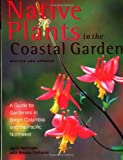 img - for By April Pettinger Native Plants in the Coastal Gardens: A Guide for Gardeners in British Columbia and the Pacific Nort [Paperback] book / textbook / text book