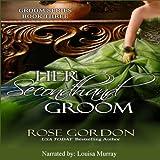 Her Secondhand Groom: Groom Series, Book 3 (Unabridged)