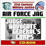 21st Century Military Justice: U.S. Air Force JAG - Judge Advocate General's Corps, Air, Space and Cyberspace Law, Air Force Law Review (CD-ROM)